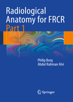 Radiological Anatomy for the FRCR Part 1